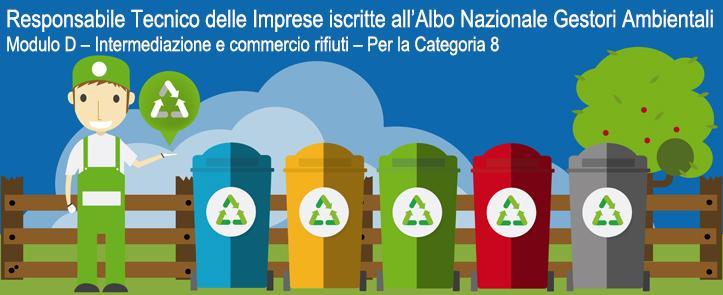 Responsabile Tecnico delle Imprese iscritte all'Albo Nazionale Gestori Ambientali – MODULO D – Intermediazione e commercio rifiuti – Per la Categoria 8 – RTMD01.17